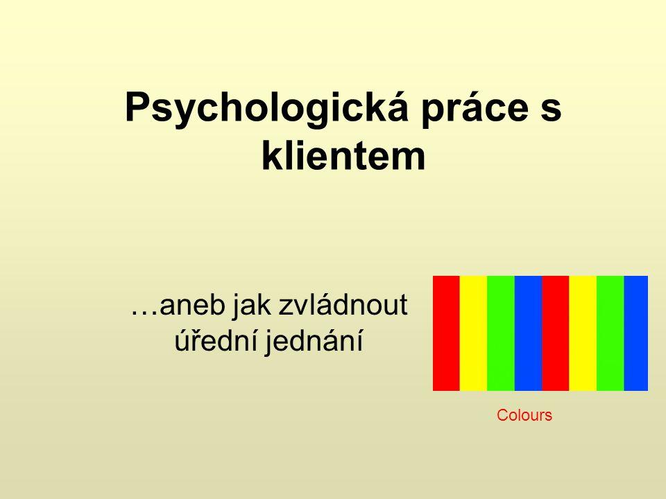 Psychologická práce s klientem …aneb jak zvládnout úřední jednání Colours