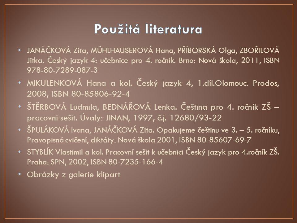 JANÁČKOVÁ Zita, MŰHLHAUSEROVÁ Hana, PŘÍBORSKÁ Olga, ZBOŘILOVÁ Jitka. Český jazyk 4: učebnice pro 4. ročník. Brno: Nová škola, 2011, ISBN 978-80-7289-0