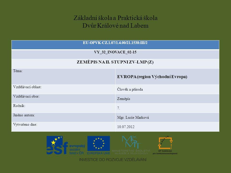 Základní škola a Praktická škola Dvůr Králové nad Labem EU-OPVK-CZ.1.07/1.4.00/21.1538:III/2 VY_32_INOVACE_02-15 ZEMĚPIS NA II. STUPNI ZV-LMP (Z) Téma