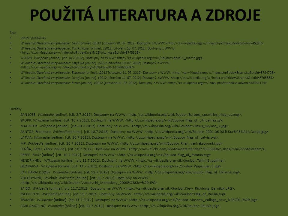 POUŽITÁ LITERATURA A ZDROJE Text Vlastní poznámky Wikipedie: Otevřená encyklopedie: Litva [online]. c2012 [citováno 10. 07. 2012]. Dostupný z WWW: Wik