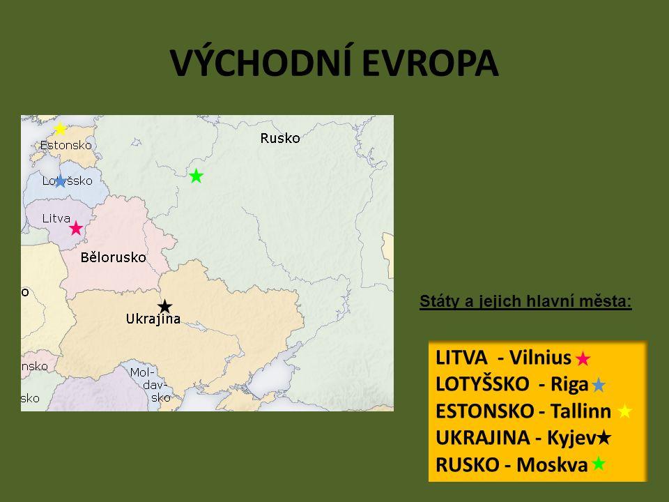 VÝCHODNÍ EVROPA LITVA - Vilnius LOTYŠSKO - Riga ESTONSKO - Tallinn UKRAJINA - Kyjev RUSKO - Moskva Státy a jejich hlavní města: