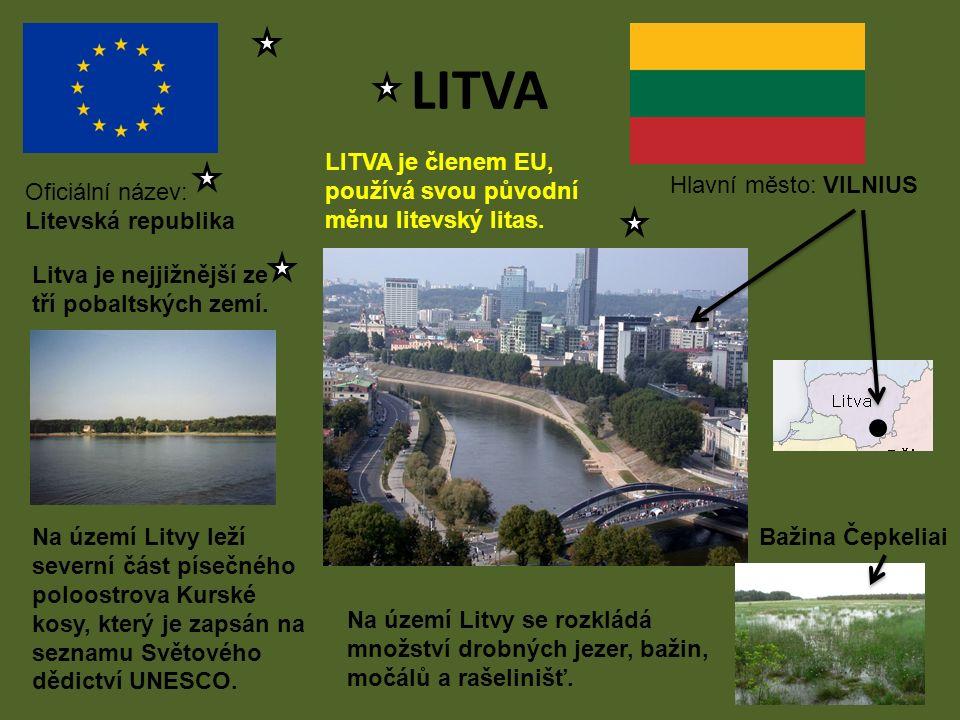 Oficiální název: Litevská republika LITVA je členem EU, používá svou původní měnu litevský litas. LITVA Hlavní město: VILNIUS Na území Litvy leží seve