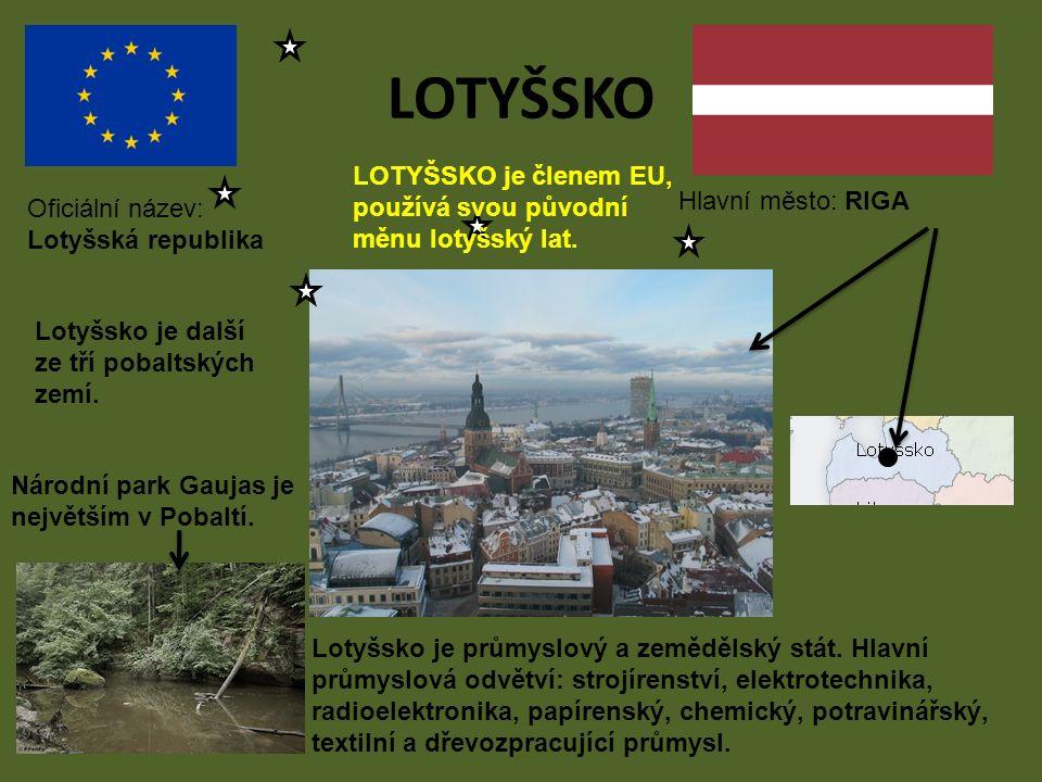 LOTYŠSKO Hlavní město: RIGA Oficiální název: Lotyšská republika LOTYŠSKO je členem EU, používá svou původní měnu lotyšský lat.