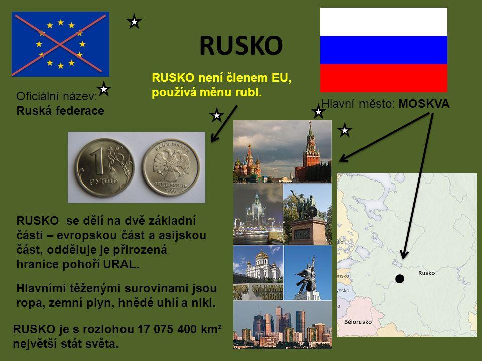 RUSKO Hlavní město: MOSKVA Oficiální název: Ruská federace RUSKO není členem EU, používá měnu rubl. RUSKO se dělí na dvě základní části – evropskou čá