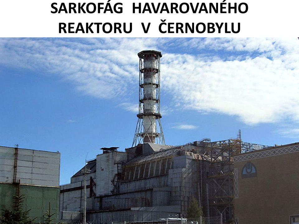 SARKOFÁG HAVAROVANÉHO REAKTORU V ČERNOBYLU