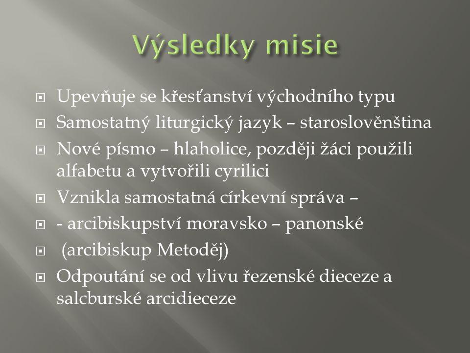  Upevňuje se křesťanství východního typu  Samostatný liturgický jazyk – staroslověnština  Nové písmo – hlaholice, později žáci použili alfabetu a v