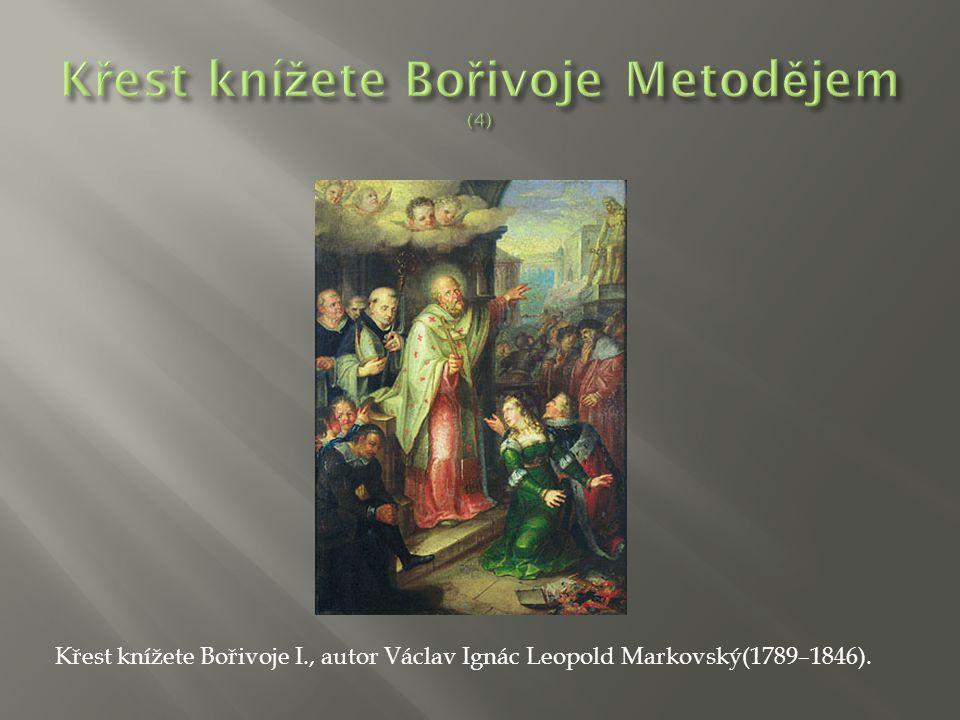 Křest knížete Bořivoje I., autor Václav Ignác Leopold Markovský(1789–1846).