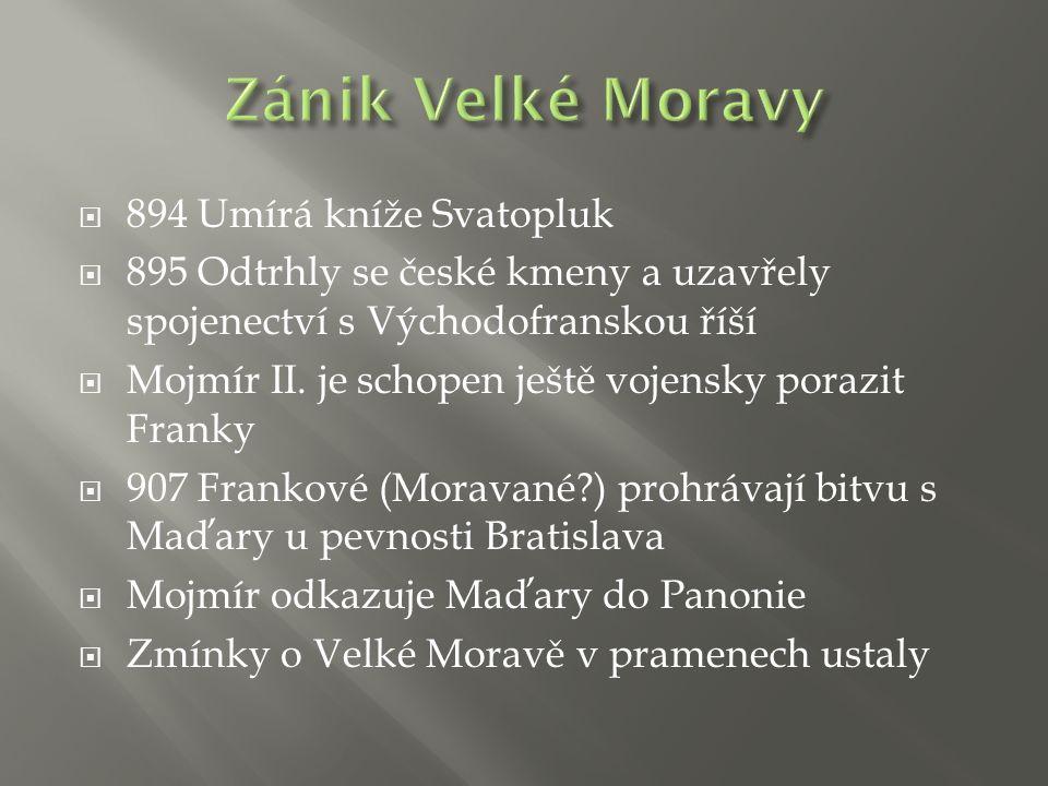  894 Umírá kníže Svatopluk  895 Odtrhly se české kmeny a uzavřely spojenectví s Východofranskou říší  Mojmír II.