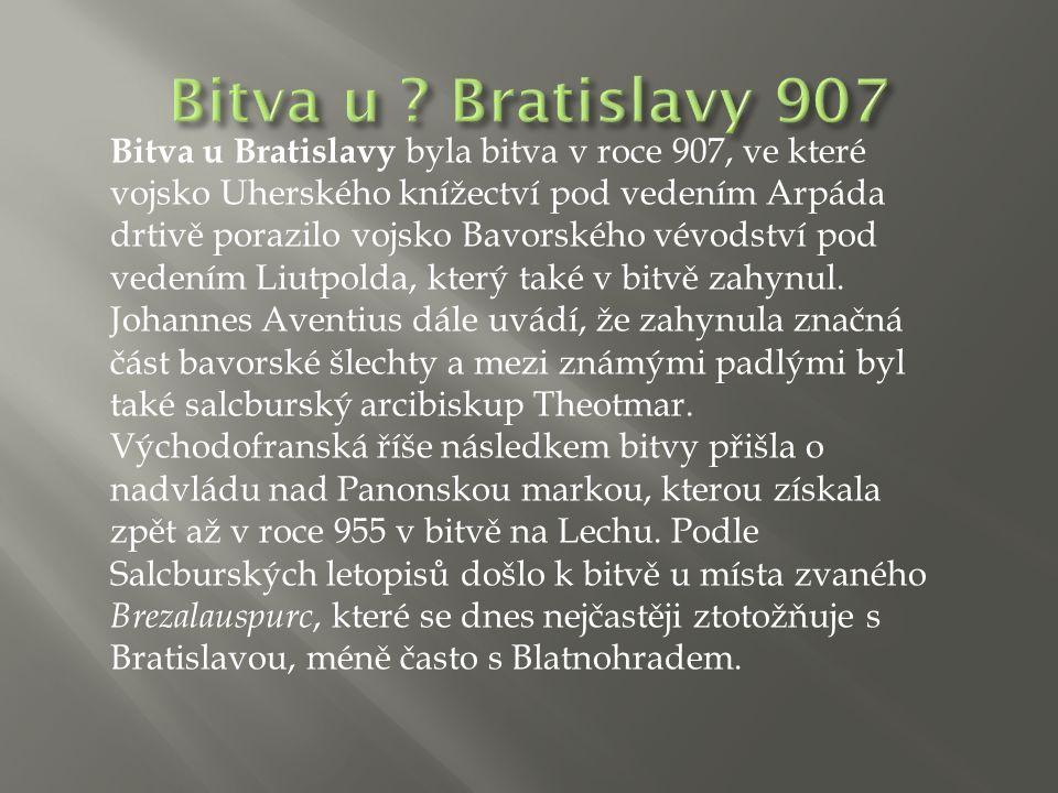 Bitva u Bratislavy byla bitva v roce 907, ve které vojsko Uherského knížectví pod vedením Arpáda drtivě porazilo vojsko Bavorského vévodství pod vedením Liutpolda, který také v bitvě zahynul.