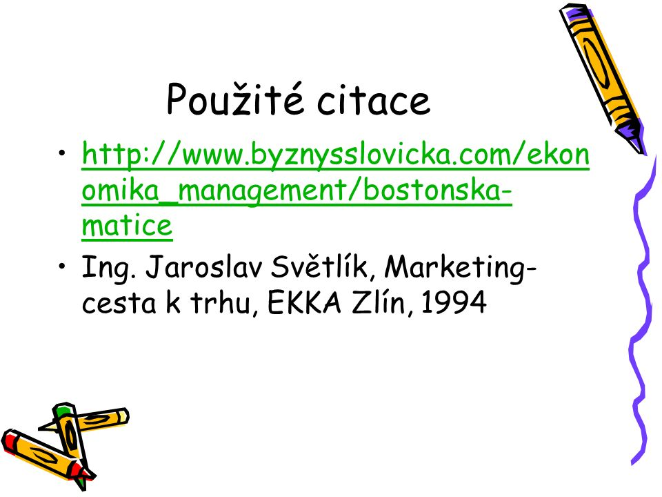 Použité citace http://www.byznysslovicka.com/ekon omika_management/bostonska- maticehttp://www.byznysslovicka.com/ekon omika_management/bostonska- matice Ing.