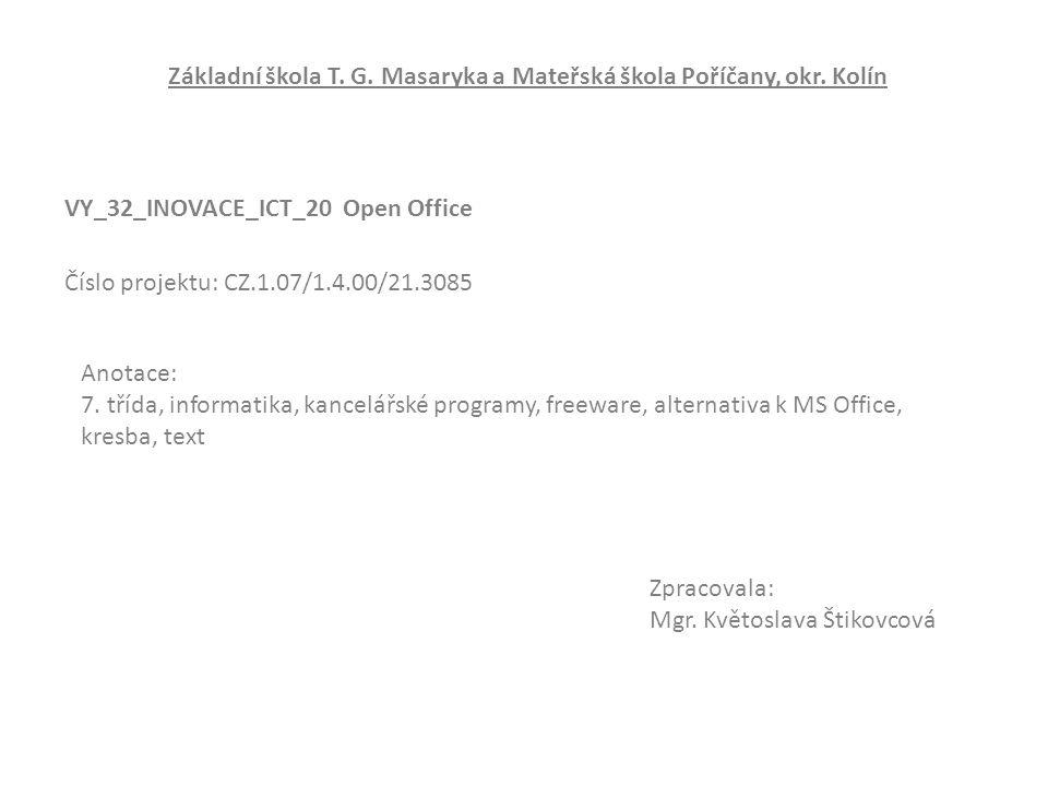 Základní škola T. G. Masaryka a Mateřská škola Poříčany, okr. Kolín VY_32_INOVACE_ICT_20 Open Office Zpracovala: Mgr. Květoslava Štikovcová Číslo proj