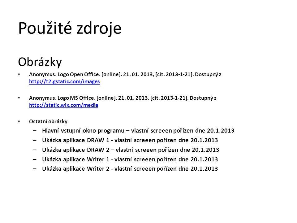 Použité zdroje Obrázky Anonymus. Logo Open Office. [online]. 21. 01. 2013, [cit. 2013-1-21]. Dostupný z http://t2.gstatic.com/images http://t2.gstatic