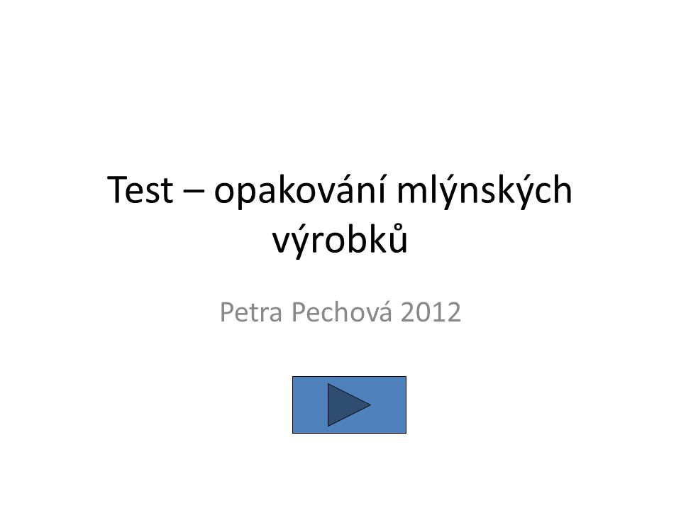 Test – opakování mlýnských výrobků Petra Pechová 2012