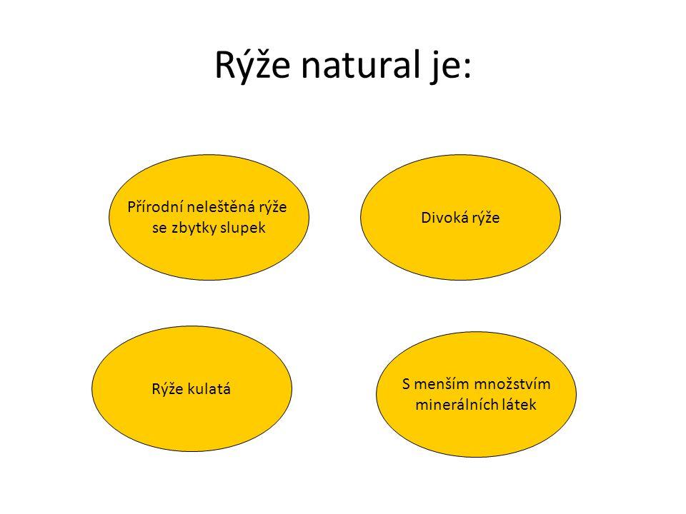 Rýže natural je: Divoká rýže Přírodní neleštěná rýže se zbytky slupek Rýže kulatá S menším množstvím minerálních látek