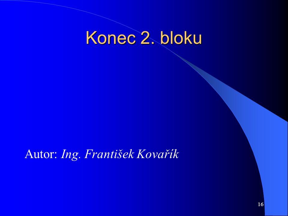 16 Konec 2. bloku Autor: Ing. František Kovařík