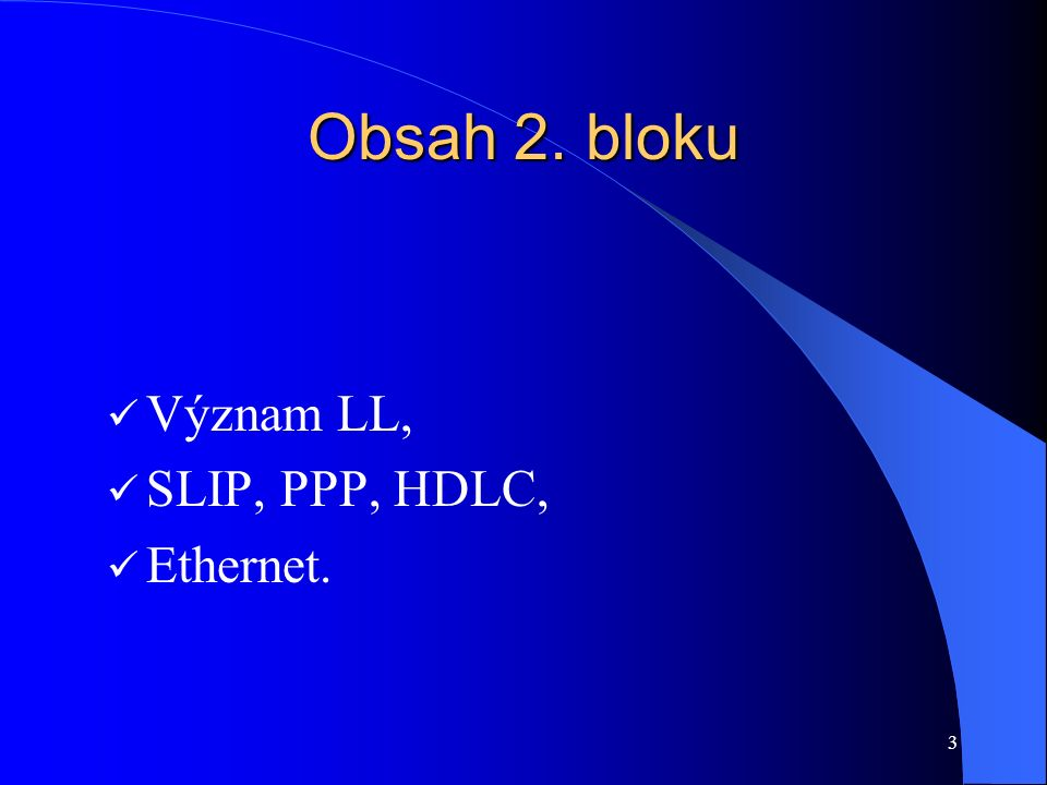 3 Obsah 2. bloku Význam LL, SLIP, PPP, HDLC, Ethernet.