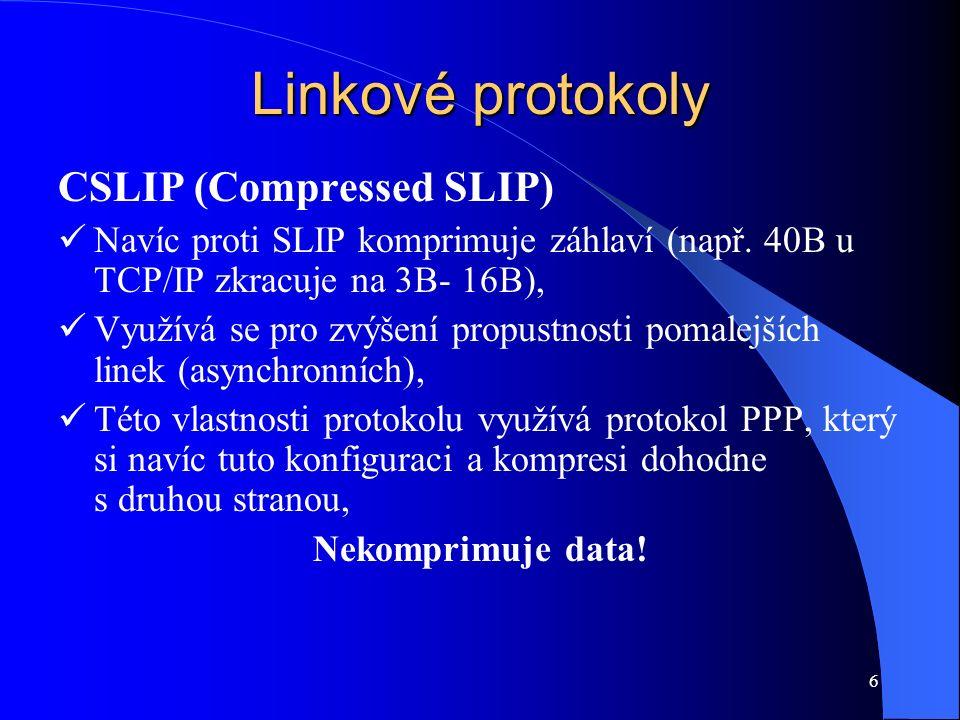 6 Linkové protokoly CSLIP (Compressed SLIP) Navíc proti SLIP komprimuje záhlaví (např.