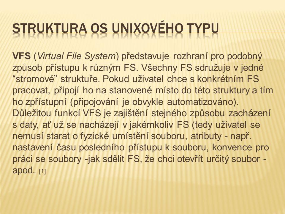 VFS (Virtual File System) představuje rozhraní pro podobný způsob přístupu k různým FS.