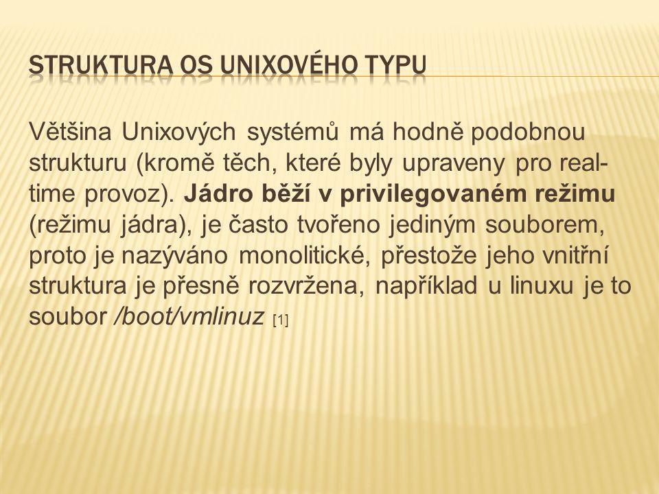 Většina Unixových systémů má hodně podobnou strukturu (kromě těch, které byly upraveny pro real- time provoz).