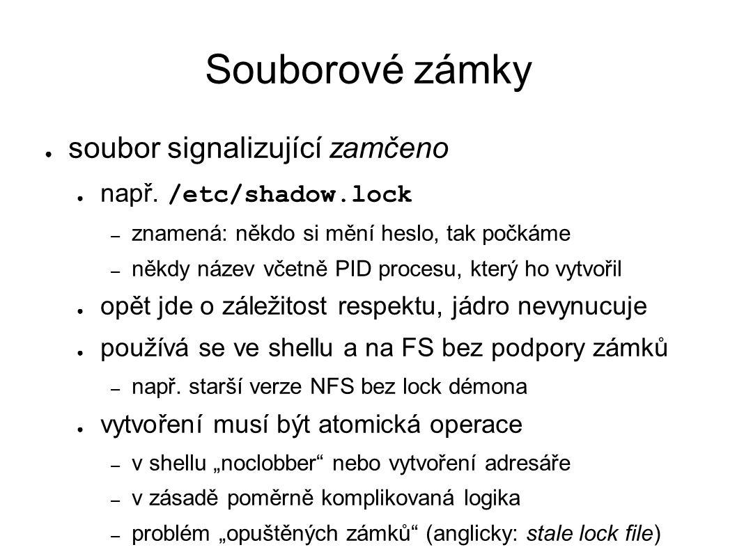 Souborové zámky ● soubor signalizující zamčeno ● např.