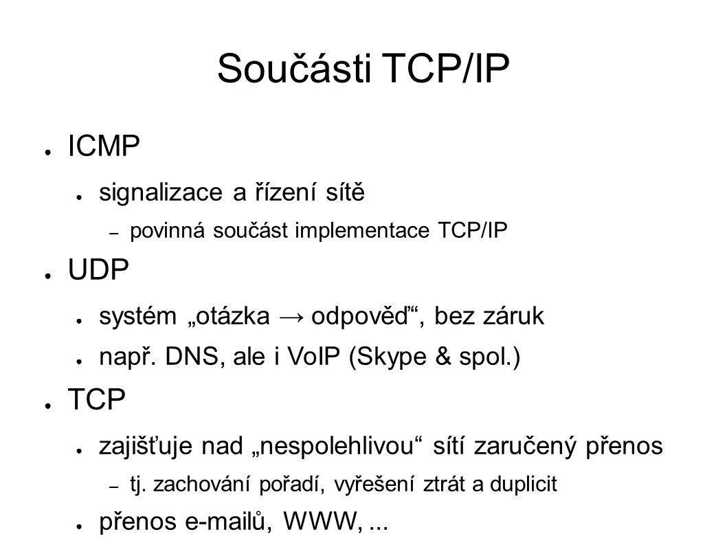 """Součásti TCP/IP ● ICMP ● signalizace a řízení sítě – povinná součást implementace TCP/IP ● UDP ● systém """"otázka → odpověď , bez záruk ● např."""