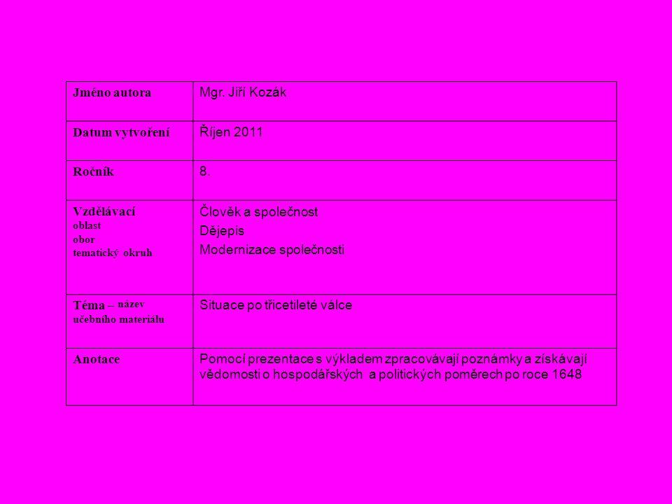 Jméno autora Mgr. Jiří Kozák Datum vytvoření Říjen 2011 Ročník 8. Vzdělávací oblast obor tematický okruh Člověk a společnost Dějepis Modernizace spole