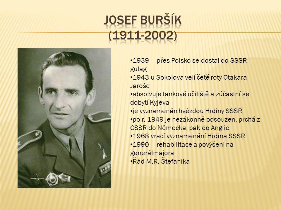 1939 – přes Polsko se dostal do SSSR – gulag 1943 u Sokolova velí četě roty Otakara Jaroše absolvuje tankové učiliště a zúčastní se dobytí Kyjeva je vyznamenán hvězdou Hrdiny SSSR po r.