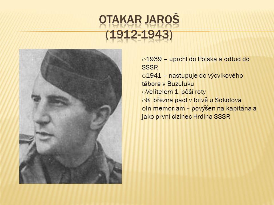 o 1939 – uprchl do Polska a odtud do SSSR o 1941 – nastupuje do výcvikového tábora v Buzuluku o Velitelem 1. pěší roty o 8. března padl v bitvě u Soko