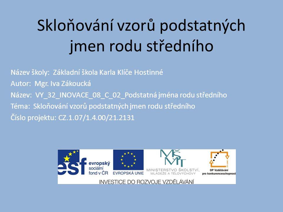 AutorMgr.Iva Zákoucká Vytvořeno dne21. 1. 2012 Odpilotováno dne24.
