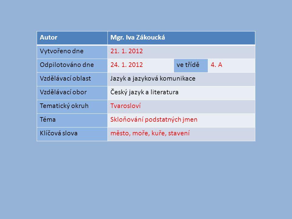 AutorMgr. Iva Zákoucká Vytvořeno dne21. 1. 2012 Odpilotováno dne24. 1. 2012ve třídě4. A Vzdělávací oblastJazyk a jazyková komunikace Vzdělávací oborČe