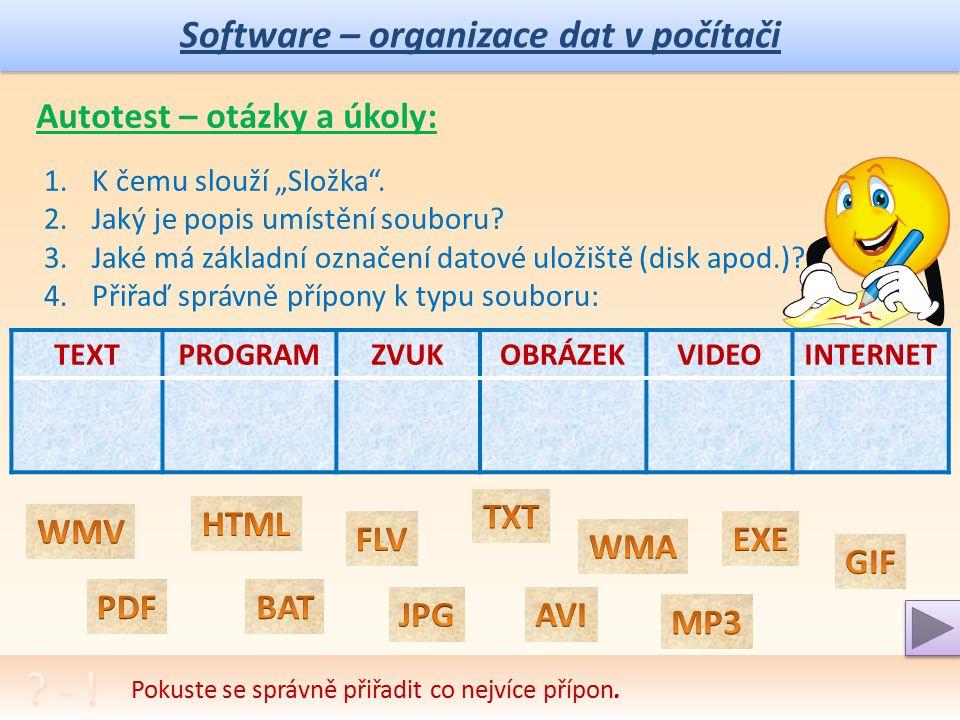"""Software – organizace dat v počítači Vybrané důležité přípony v názvu souborů - typ souboru: Aplikační programové soubory: TextovéGrafické rastrové Grafické objektové ZvukovéMultimedia obecné Multimedia programy Internet TXT, RTF """" běžné BMP, TIF obecné HD CDR program CDA """" audio AVI obecný PPT, PPTX PowerPoint HTML DOC, DOCX """" MS-Office JPG, PNG komprese WMF Win WAV obecný WMV Win SWF, FLA, FLV mm-flash DHTML PDF """" portable GIF 256 barev CAD konstrukce WMA Win MPG komprese …XML ODT OpenOffice PCX …MID tvořený RAM komprese PHP, ASX, … PIC, …MP3 komprese GIF """" animace Pokus se zapamatovat známé používané přípony souborů a na dalším snímku si ověřit paměť."""