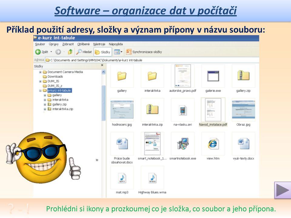 Software – organizace dat v počítači Reálný pohled průzkumníka: podstaty Adresa, Adresář, Složka, soubor.