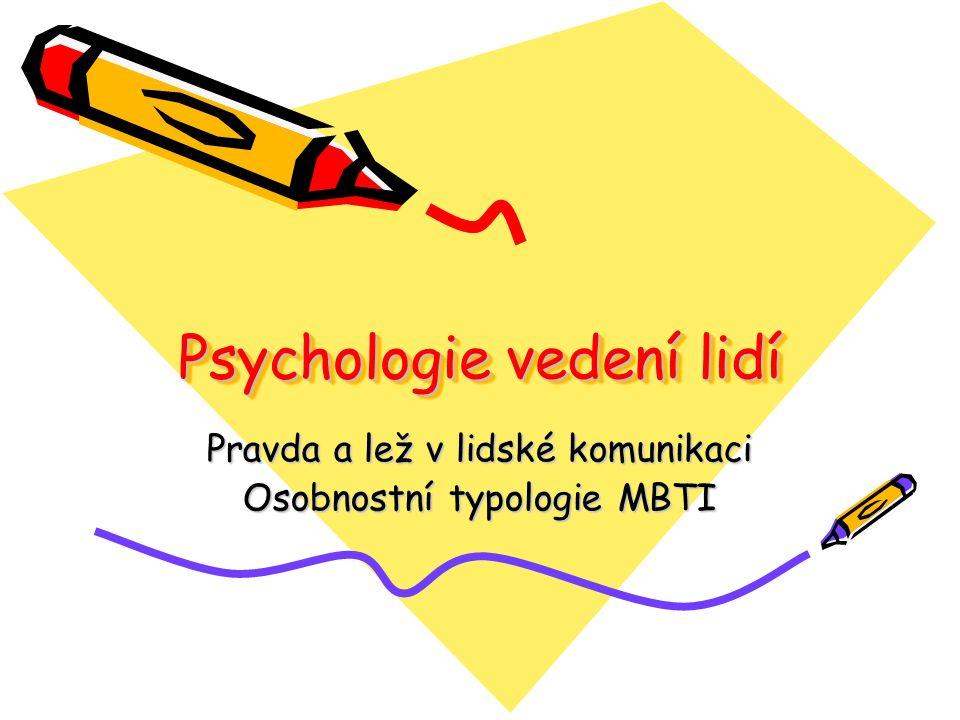 Psychologie vedení lidí Pravda a lež v lidské komunikaci Osobnostní typologie MBTI