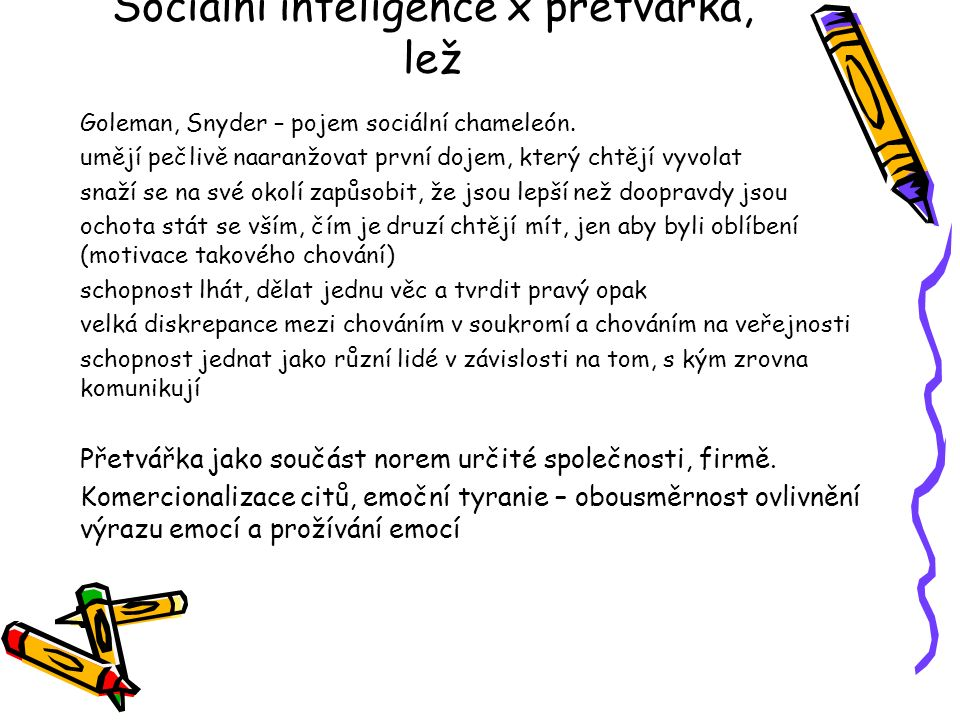 Sociální inteligence x přetvářka, lež Goleman, Snyder – pojem sociální chameleón. umějí pečlivě naaranžovat první dojem, který chtějí vyvolat snaží se