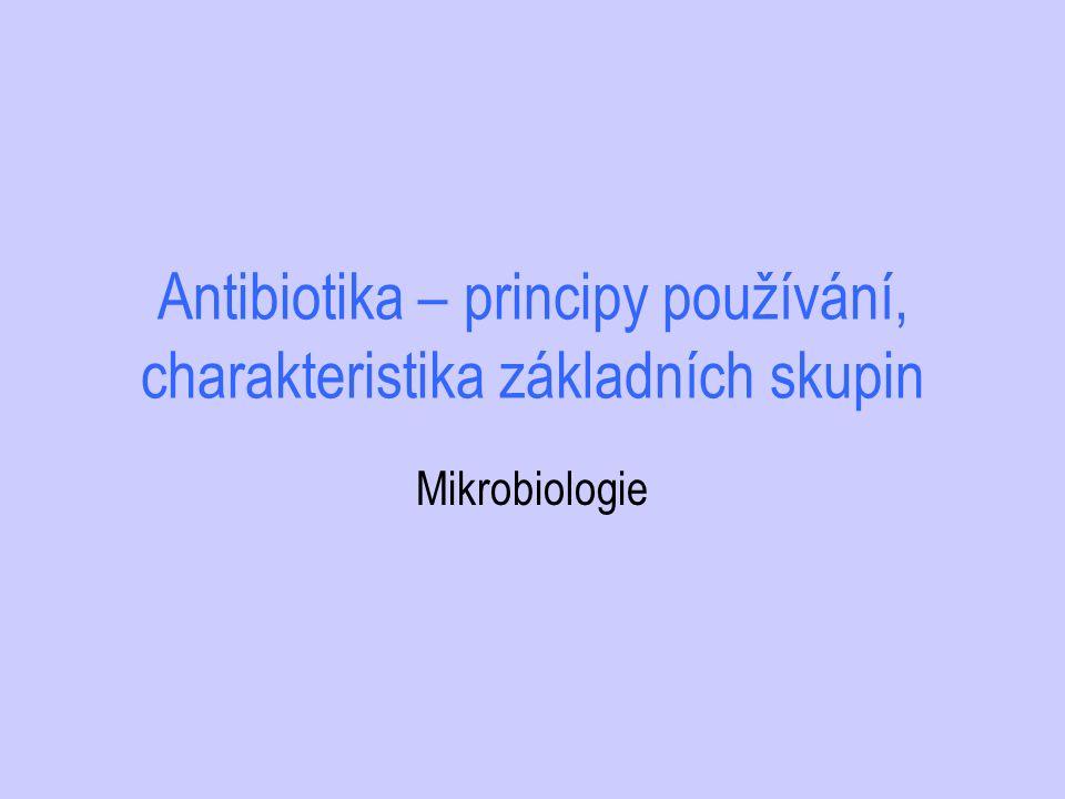 Volba antibiotika - podklady Klinická symptomatologie Verifikace bakteriální infekce (laboratorní nálezy…) Komunitní x nosokomiální infekce Znalost epidemiologické situace (výskyt rezistence) Identifikace primárního ložisko zdroje infekce Základní onemocnění Imunita Přítomnost cizorodého materiálu Rizika spojená s aplikací konkrétních přípravků
