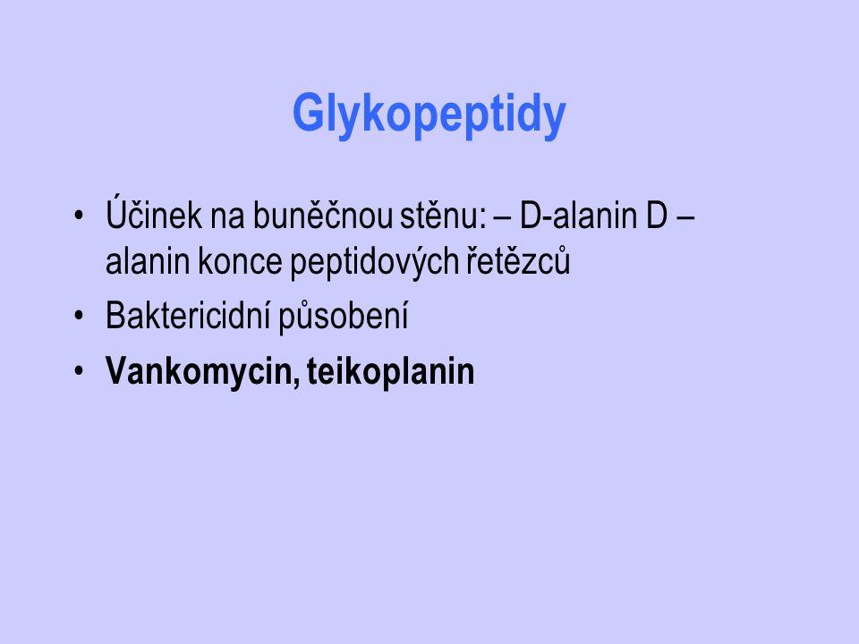 Glykopeptidy Účinek na buněčnou stěnu: – D-alanin D – alanin konce peptidových řetězců Baktericidní působení Vankomycin, teikoplanin