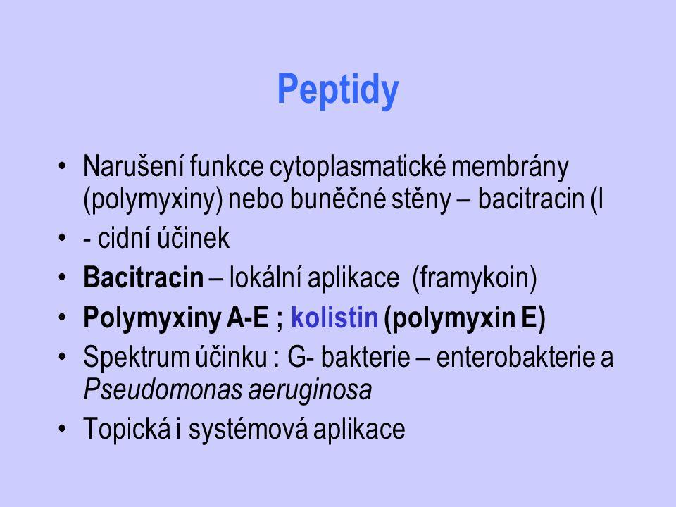 Peptidy Narušení funkce cytoplasmatické membrány (polymyxiny) nebo buněčné stěny – bacitracin (l - cidní účinek Bacitracin – lokální aplikace (framyko