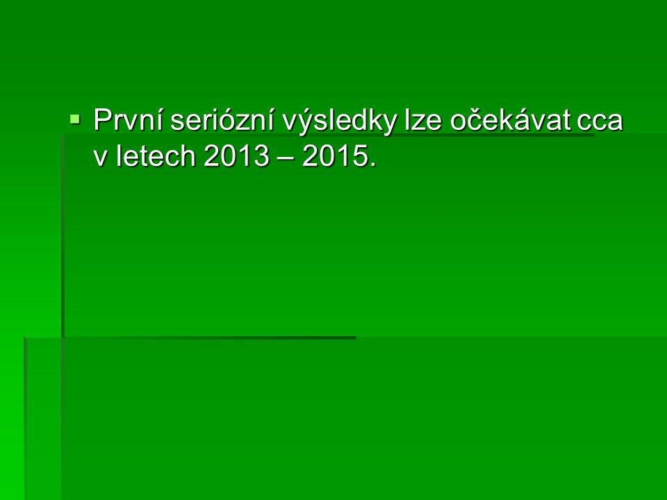  První seriózní výsledky lze očekávat cca v letech 2013 – 2015.