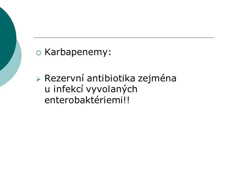  Karbapenemy:  Rezervní antibiotika zejména u infekcí vyvolaných enterobaktériemi!!
