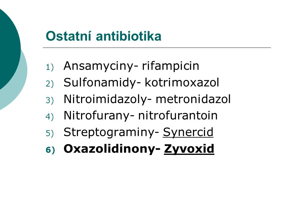 Ostatní antibiotika 1) Ansamyciny- rifampicin 2) Sulfonamidy- kotrimoxazol 3) Nitroimidazoly- metronidazol 4) Nitrofurany- nitrofurantoin 5) Streptogr