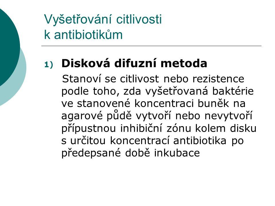 Vyšetřování citlivosti k antibiotikům 1) Disková difuzní metoda Stanoví se citlivost nebo rezistence podle toho, zda vyšetřovaná baktérie ve stanovené