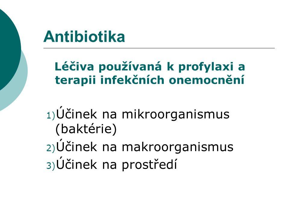 1) Účinek na mikroorganismus  Antibiotika bakteriostatická  Zastavují růst a množení mikrobů  Účinek reverzibilní  Klinický efekt pomalejší  Tetracykliny, makrolidy, linkosamidy  Antibiotika baktericidní  Usmrcení mikrobiální buňky  Účinek ireverzibilní  Rychlý klinický efekt  Betalaktamy, aminoglykosidy, chinolony Zástava růstu nebo usmrcení mikroorganismu