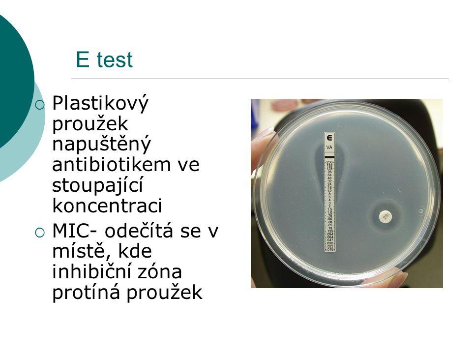 E test  Plastikový proužek napuštěný antibiotikem ve stoupající koncentraci  MIC- odečítá se v místě, kde inhibiční zóna protíná proužek