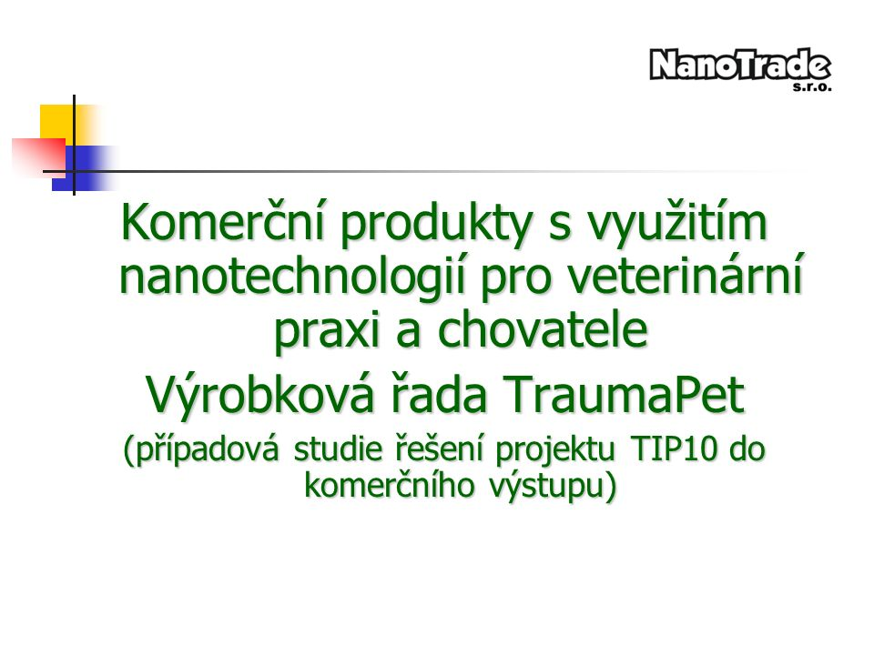Komerční produkty s využitím nanotechnologií pro veterinární praxi a chovatele Výrobková řada TraumaPet (případová studie řešení projektu TIP10 do komerčního výstupu)