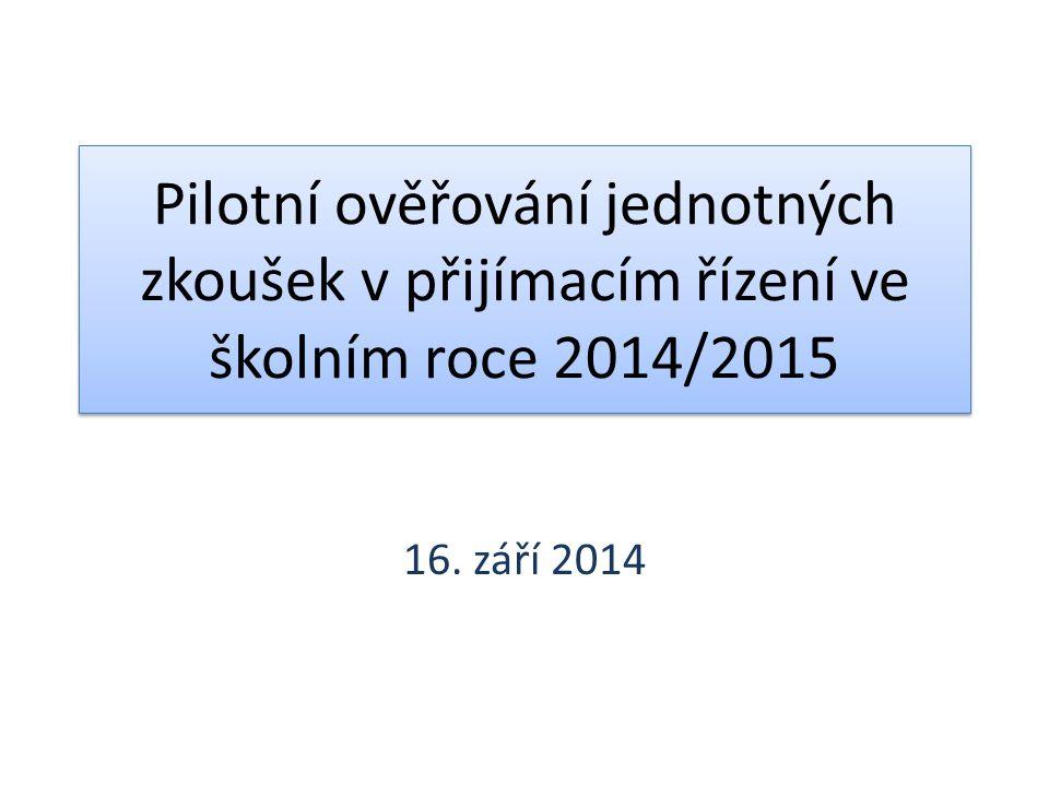 Pilotní ověřování jednotných zkoušek v přijímacím řízení ve školním roce 2014/2015 16. září 2014