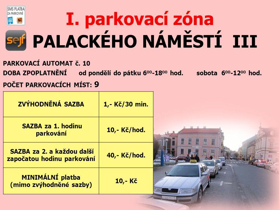 PALACKÉHO NÁMĚSTÍ III I. parkovací zóna PARKOVACÍ AUTOMAT č. 10 DOBA ZPOPLATNĚNÍ od pondělí do pátku 6 00 -18 00 hod. sobota 6 00 -12 00 hod. POČET PA