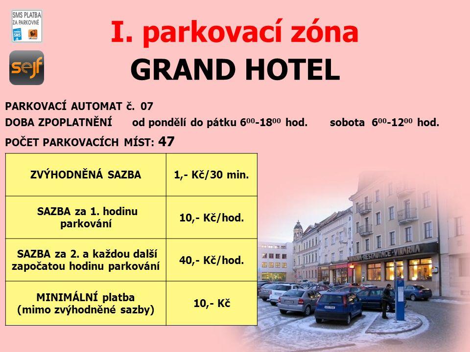 GRAND HOTEL I. parkovací zóna PARKOVACÍ AUTOMAT č. 07 DOBA ZPOPLATNĚNÍ od pondělí do pátku 6 00 -18 00 hod. sobota 6 00 -12 00 hod. POČET PARKOVACÍCH