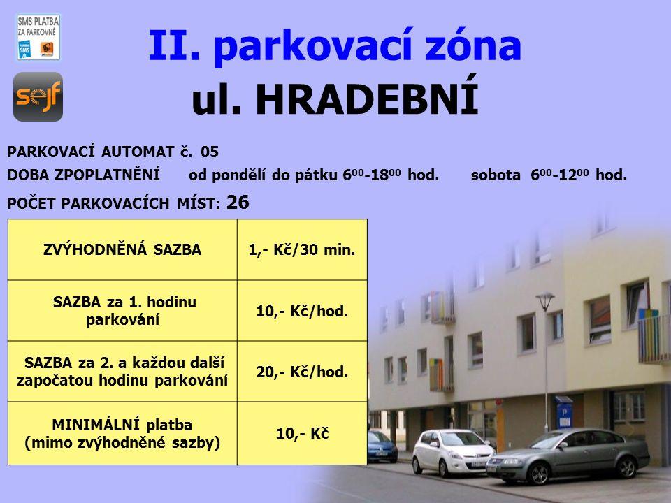 ul. HRADEBNÍ II. parkovací zóna PARKOVACÍ AUTOMAT č. 05 DOBA ZPOPLATNĚNÍ od pondělí do pátku 6 00 -18 00 hod. sobota 6 00 -12 00 hod. POČET PARKOVACÍC