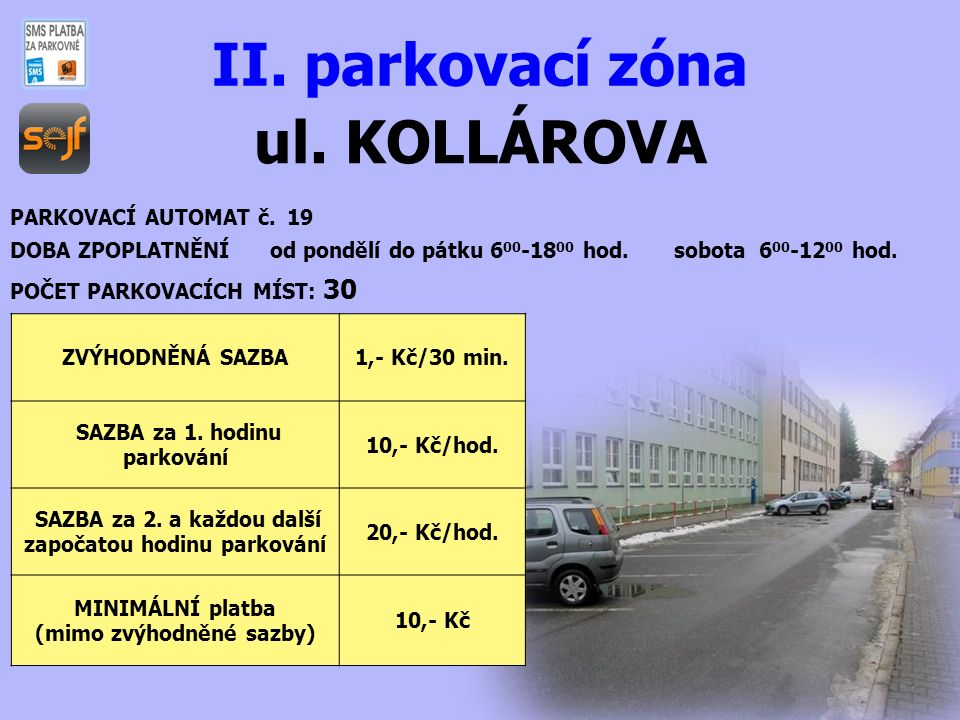 ul. KOLLÁROVA II. parkovací zóna PARKOVACÍ AUTOMAT č. 19 DOBA ZPOPLATNĚNÍ od pondělí do pátku 6 00 -18 00 hod. sobota 6 00 -12 00 hod. POČET PARKOVACÍ