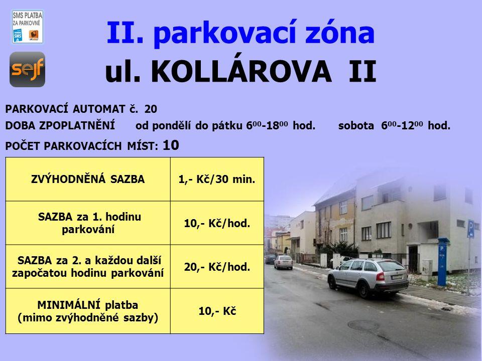 ul. KOLLÁROVA II II. parkovací zóna PARKOVACÍ AUTOMAT č. 20 DOBA ZPOPLATNĚNÍ od pondělí do pátku 6 00 -18 00 hod. sobota 6 00 -12 00 hod. POČET PARKOV